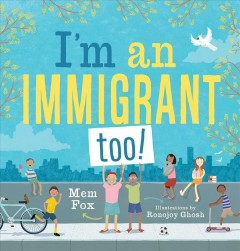 I'm an immigrant too! / An Australian Story Mem Fox ; illustrated by Ronojoy Ghosh.