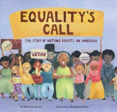 Equality's call : the story of voting rights in America / written by Deborah Diesen ; illustrated by Magdalena Mora.