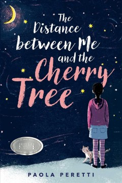 The distance between me and the cherry tree /  Paola Peretti ; translated by Denise Muir ; illustrated by Carolina Rabei.