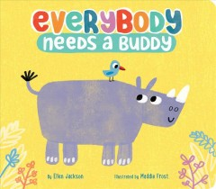 Everybody needs a buddy /  by Ellen Jackson ; illustrated by Maddie Frost. - by Ellen Jackson ; illustrated by Maddie Frost.
