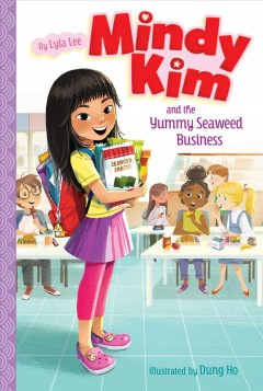 Mindy Kim and the yummy seaweed business /  by Lyla Lee ; illustrated by Dung Ho.