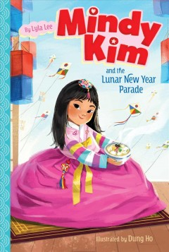 Mindy Kim and the Lunar New Year parade /  by Lyla Lee ; illustrated by Dung Ho. - by Lyla Lee ; illustrated by Dung Ho.