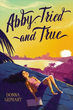 Abby, tried and true /  Donna Gephart. - Donna Gephart.