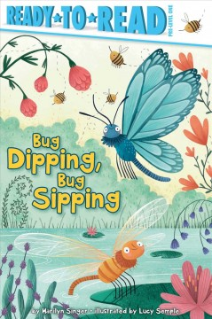 Bug dipping, bug sipping /  by Marilyn Singer ; illustrated by Lucy Semple. - by Marilyn Singer ; illustrated by Lucy Semple.
