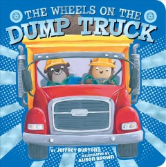 The wheels on the dump truck /  by Jeffrey Burton ; illustrated by Alison Brown. - by Jeffrey Burton ; illustrated by Alison Brown.