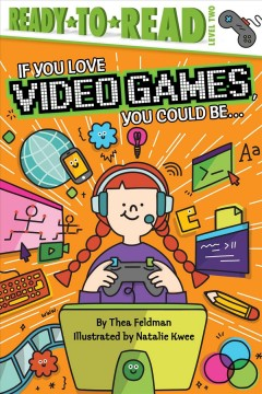 If you love video games, you could be . . . /  by Thea Feldman ; illustrated by Natalie Kwee.