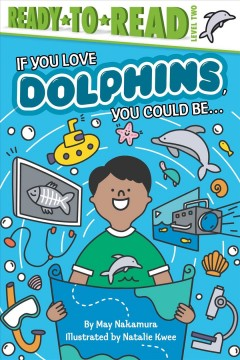 If you love dolphins, you could be ... /  by May Nakamura ; illustrated by Natalie Kwee.