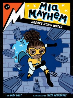 Mia Mayhem breaks down walls /  by Kara West ; illustrated by Leeza Hernandez. - by Kara West ; illustrated by Leeza Hernandez.