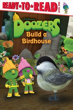 Doozers build a birdhouse /  adapted by Natalie Shaw ; based on the screenplay