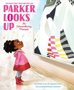 Parker looks up : an extraordinary moment / by Parker Curry & Jessica Curry ; illustrated by Brittany Jackson. - by Parker Curry & Jessica Curry ; illustrated by Brittany Jackson.