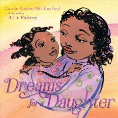 Dreams for a daughter /  Carole Boston Weatherford ; illustrated by Brian Pinkney. - Carole Boston Weatherford ; illustrated by Brian Pinkney.