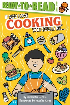 If you love cooking, you could be ... /  by Elizabeth Dennis ; illustrated by Natalie Kwee. - by Elizabeth Dennis ; illustrated by Natalie Kwee.