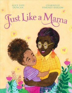 Just like a mama /  written by Alice Faye Duncan ; illustrated by Charnelle Pinkney-Barlow.