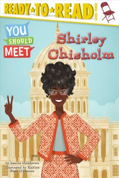 Shirley Chisholm /  by Laurie Calkhoven ; illustrated by Kaitlyn Shea O'Connor. - by Laurie Calkhoven ; illustrated by Kaitlyn Shea O'Connor.