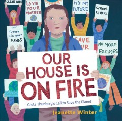 Our house is on fire : Greta Thunberg's call to save the planet / Jeanette Winter.