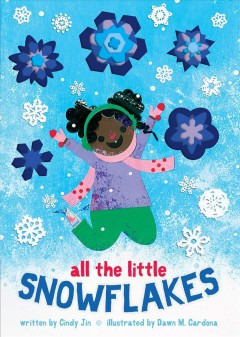 All the little snowflakes /  written by Cindy Jin ; illustrated by Dawn M. Cardona. - written by Cindy Jin ; illustrated by Dawn M. Cardona.