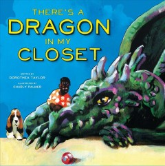 There's a dragon in my closet /  Dorothea Taylor ; illustrated by Charly Palmer. - Dorothea Taylor ; illustrated by Charly Palmer.