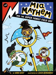 Mia Mayhem and the super family field day /  by Kara West ; illustrated by Leeza Hernandez. - by Kara West ; illustrated by Leeza Hernandez.