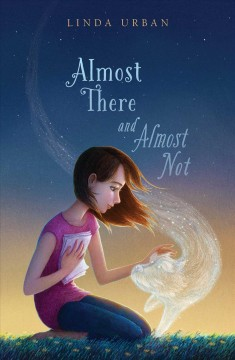 Almost there and almost not /  Linda Urban. - Linda Urban.