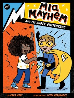 Mia Mayhem and the super switcheroo /  by Kara West ; illustrated by Leeza Hernandez. - by Kara West ; illustrated by Leeza Hernandez.