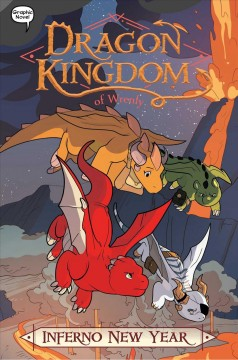 Dragon kingdom of Wrenly Volume 5, Inferno New Year /  by Jordan Quinn ; illustrated by Glass House Graphics. - by Jordan Quinn ; illustrated by Glass House Graphics.