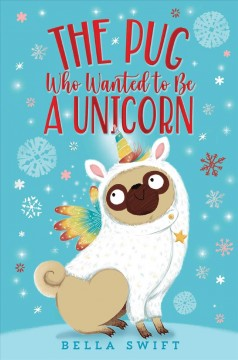 The pug who wanted to be a unicorn /  by Bella Swift.