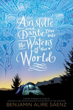Aristotle and Dante dive into the waters of the world /  Benjamin Alire Saenz. - Benjamin Alire Saenz.