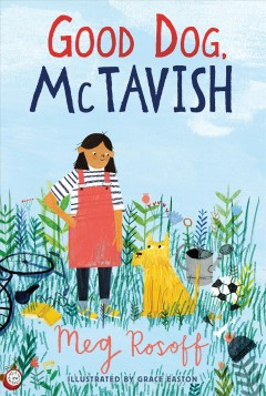 Good dog, McTavish /  Meg Rosoff ; illustrated by Grace Easton.