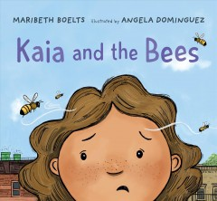 Kaia and the bees /  Maribeth Boelts ; illustrated by Angela Dominguez. - Maribeth Boelts ; illustrated by Angela Dominguez.