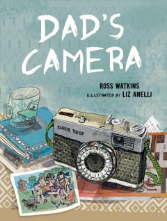 Dad's camera /  Ross Watkins ; illustrated by Liz Anelli. - Ross Watkins ; illustrated by Liz Anelli.