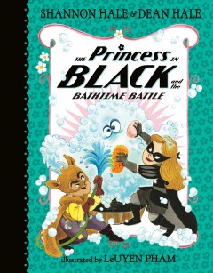The Princess in Black and the bathtime battle /  Shannon Hale & Dean Hale ; illustrated by LeUyen Pham. - Shannon Hale & Dean Hale ; illustrated by LeUyen Pham.