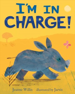 I'm in charge /  Jeanne Willis ; illustrated by Jarvis. - Jeanne Willis ; illustrated by Jarvis.