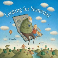 Looking for yesterday /  Alison Jay. - Alison Jay.