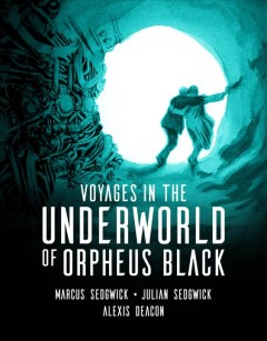 Voyages in the underworld of Orpheus Black /  Marcus Sedgwick, Julian Sedgwick ; illustrated by Alexis Deacon. - Marcus Sedgwick, Julian Sedgwick ; illustrated by Alexis Deacon.