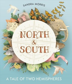North and South : a tale of two hemispheres / written and illustrated by Sandra Morris. - written and illustrated by Sandra Morris.