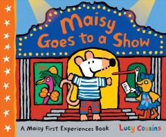 Maisy goes to a show /  Lucy Cousins. - Lucy Cousins.