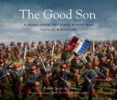 The good son : a story from the First World War, told in miniature / Pierre-Jacques Ober ; illustrated by Jules Ober and Felicity Coonan. - Pierre-Jacques Ober ; illustrated by Jules Ober and Felicity Coonan.