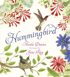 Hummingbird /  Nicola Davies ; illustrated by Jane Ray.