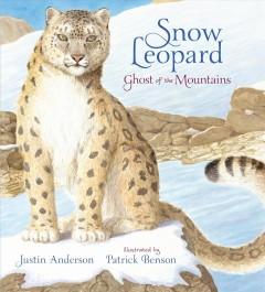 Snow leopard : ghost of the mountain / Justin Anderson ; illustrated by Patrick Benson. - Justin Anderson ; illustrated by Patrick Benson.