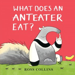 What does an anteater eat? /  Ross Collins. - Ross Collins.