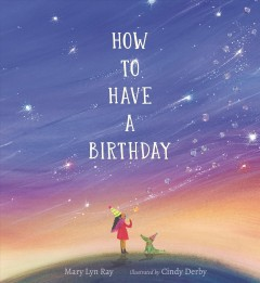 How to have a birthday /  Mary Lyn Ray ; illustrated by Cindy Derby. - Mary Lyn Ray ; illustrated by Cindy Derby.