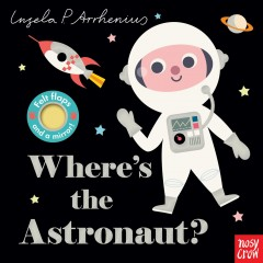 Where's the astronaut? /  text by Nosy Crow Ltd. ; illustrations by Ingela P. Arrhenius. - text by Nosy Crow Ltd. ; illustrations by Ingela P. Arrhenius.