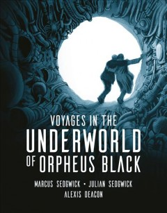 Voyages in the underworld of Orpheus Black /  Marcus Sedgwick, Julian Sedgwick ; illustrated by Alexis Deacon.