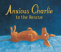 Anxious Charlie to the rescue /  Terry Milne. - Terry Milne.
