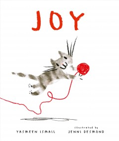 Joy /  Yasmeen Ismail ; illustrated by Jenni Desmond.