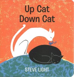 Up cat, down cat /  Steve Light. - Steve Light.