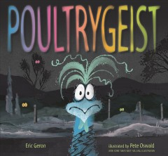 Poultrygeist /  Eric Geron ; illustrated by Pete Oswald. - Eric Geron ; illustrated by Pete Oswald.