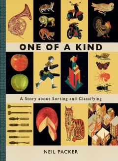 One of a kind : a story about sorting and classifying / Neil Packer.