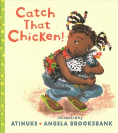 Catch that chicken! /  Atinuke ; illustrated by Angela Brooksbank. - Atinuke ; illustrated by Angela Brooksbank.
