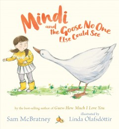 Mindi and the goose no one else could see /  Sam McBratney ; illustrated by Linda Ólafsdóttir. - Sam McBratney ; illustrated by Linda Ólafsdóttir.